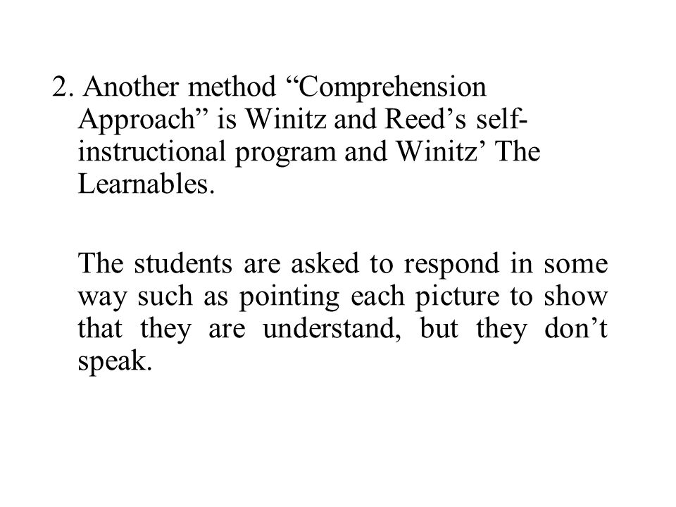 2. Another method Comprehension Approach is Winitz and Reed's self-instructional program and Winitz' The Learnables.
