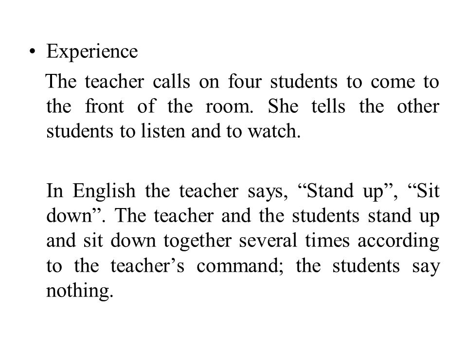 Experience The teacher calls on four students to come to the front of the room. She tells the other students to listen and to watch.