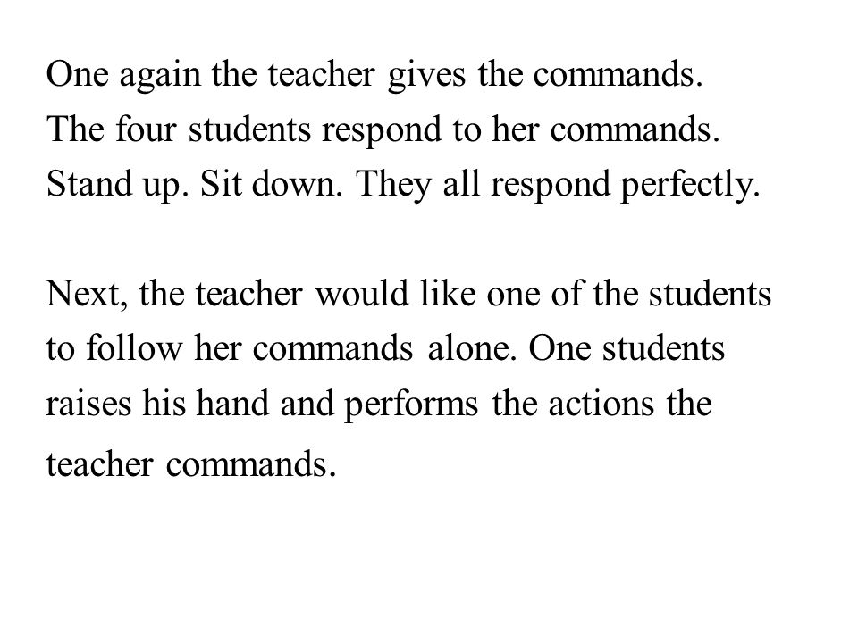 One again the teacher gives the commands.