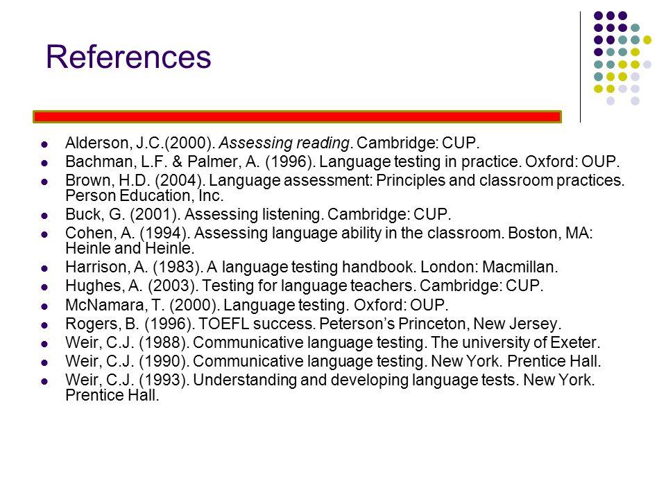 References Alderson, J.C.(2000). Assessing reading. Cambridge: CUP.
