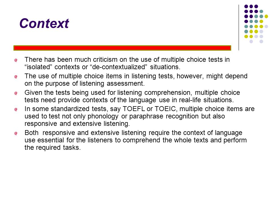 Context There has been much criticism on the use of multiple choice tests in isolated contexts or de-contextualized situations.