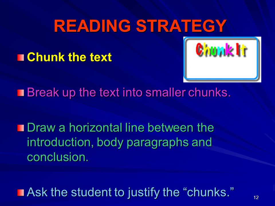READING STRATEGY Chunk the text Break up the text into smaller chunks.