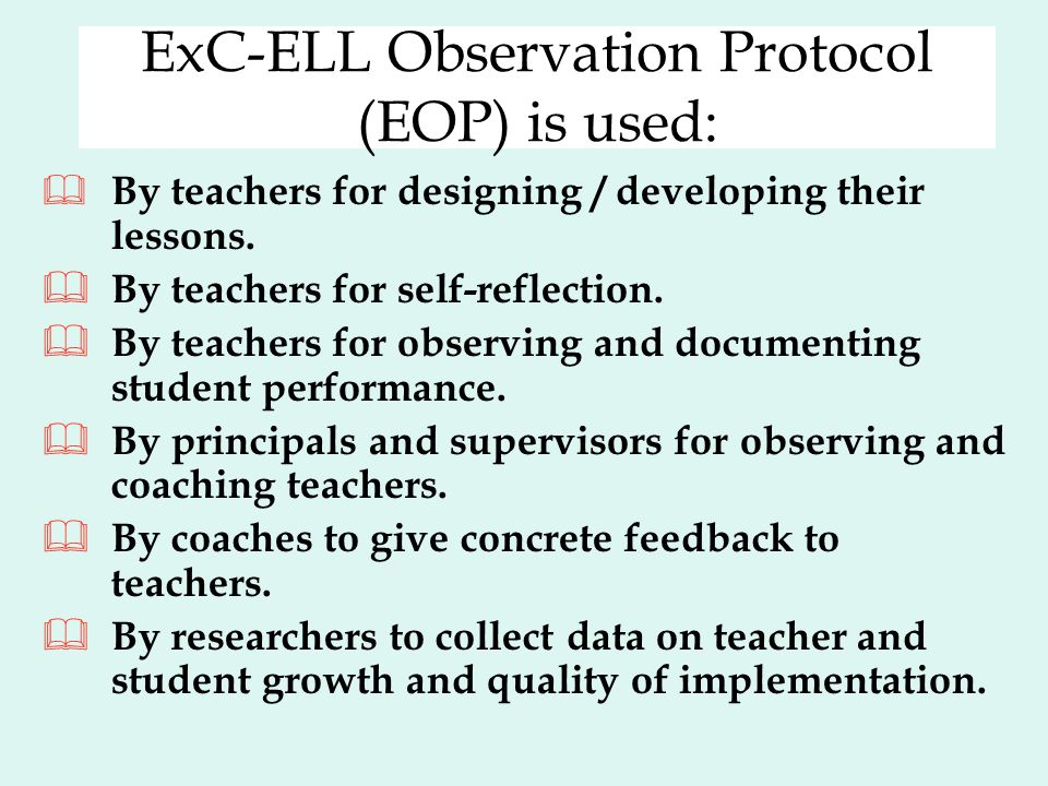 ExC-ELL Observation Protocol (EOP) is used: