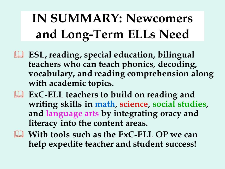 IN SUMMARY: Newcomers and Long-Term ELLs Need