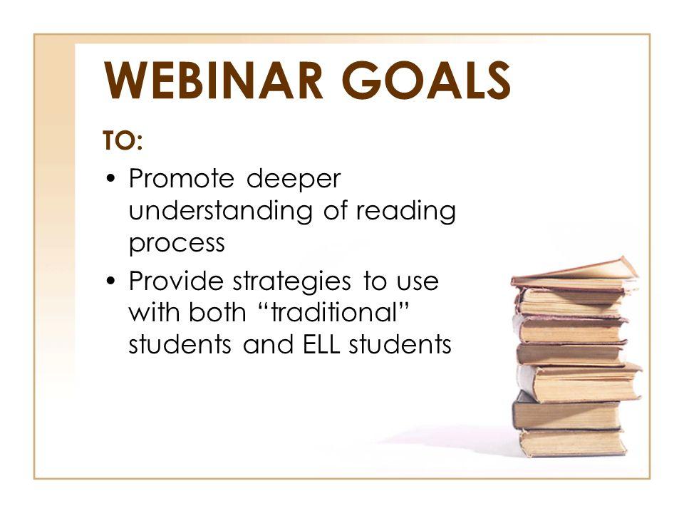 WEBINAR GOALS TO: Promote deeper understanding of reading process