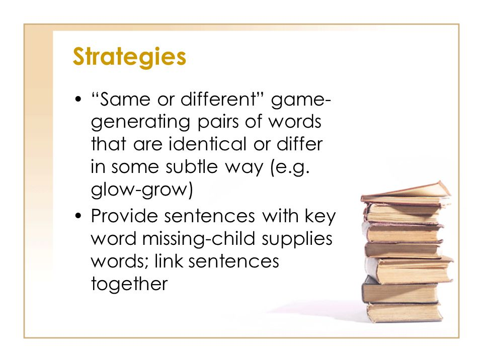 Strategies Same or different game-generating pairs of words that are identical or differ in some subtle way (e.g. glow-grow)