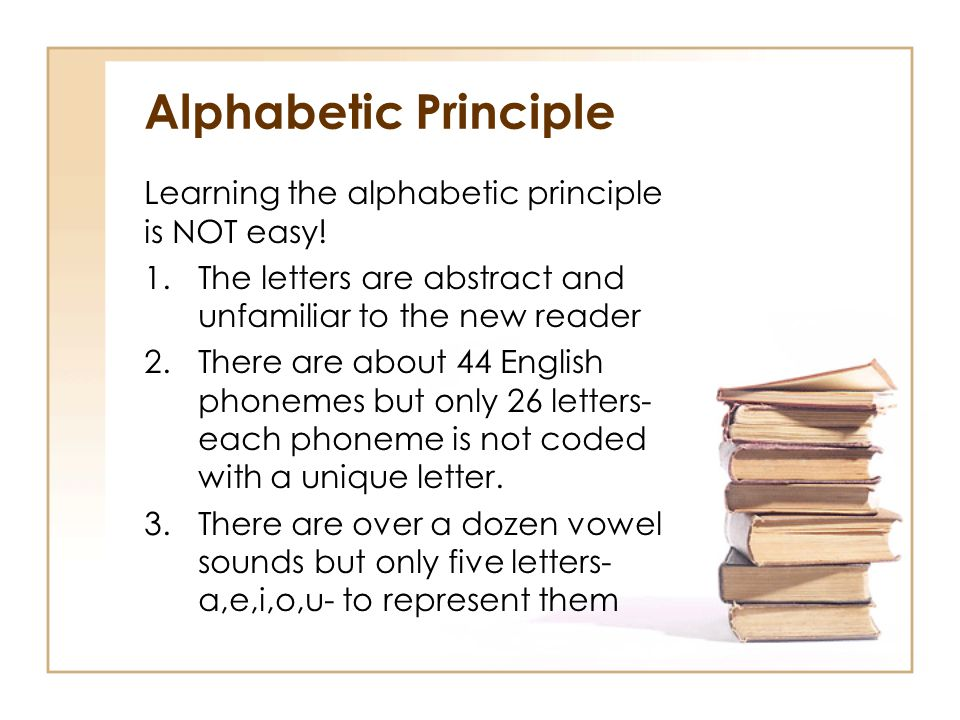 Alphabetic Principle Learning the alphabetic principle is NOT easy!