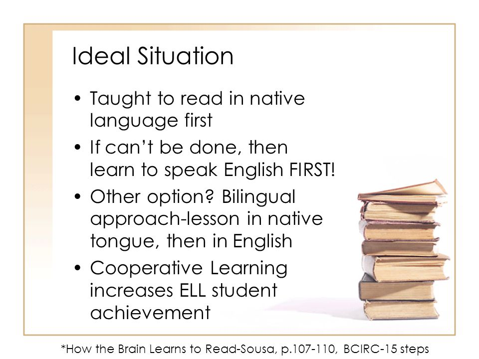 Ideal Situation Taught to read in native language first