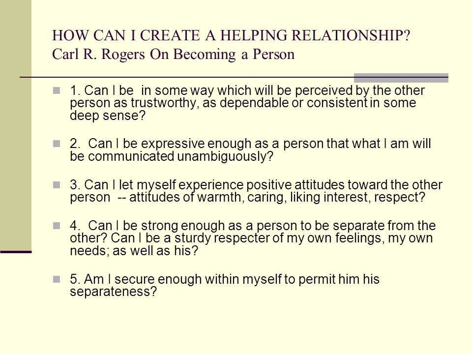 HOW CAN I CREATE A HELPING RELATIONSHIP. Carl R