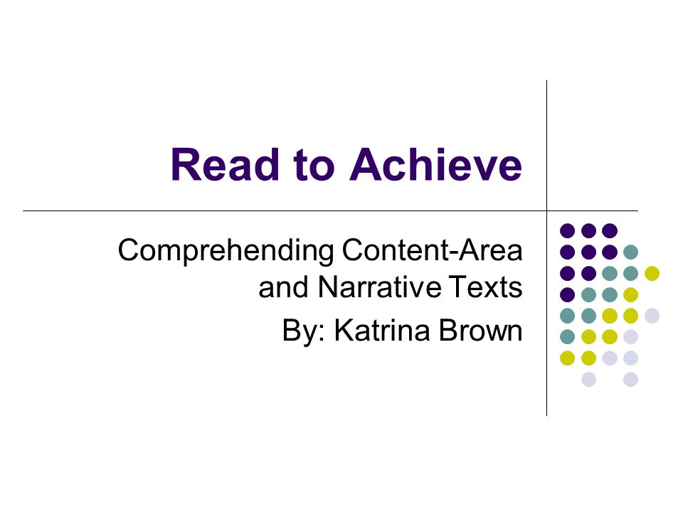 Comprehending Content-Area and Narrative Texts By: Katrina Brown