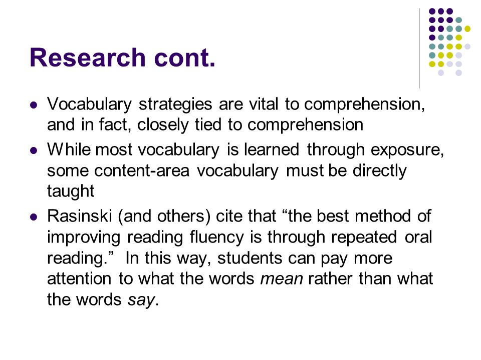 Research cont. Vocabulary strategies are vital to comprehension, and in fact, closely tied to comprehension.
