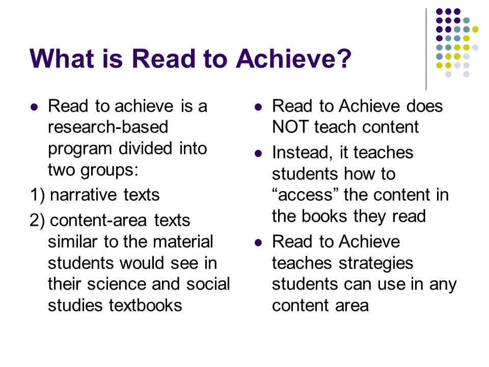 What is Read to Achieve Read to achieve is a research-based program divided into two groups: 1) narrative texts.