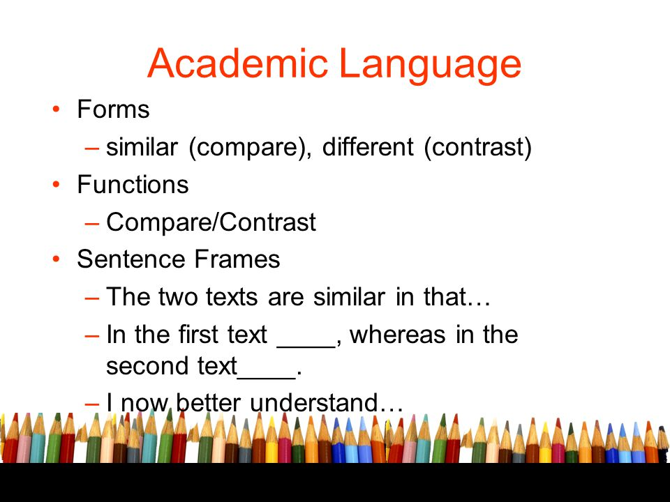 Academic Language Forms similar (compare), different (contrast)