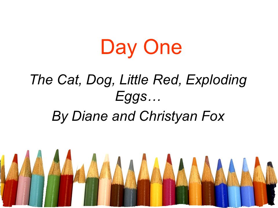 The Cat, Dog, Little Red, Exploding Eggs… By Diane and Christyan Fox