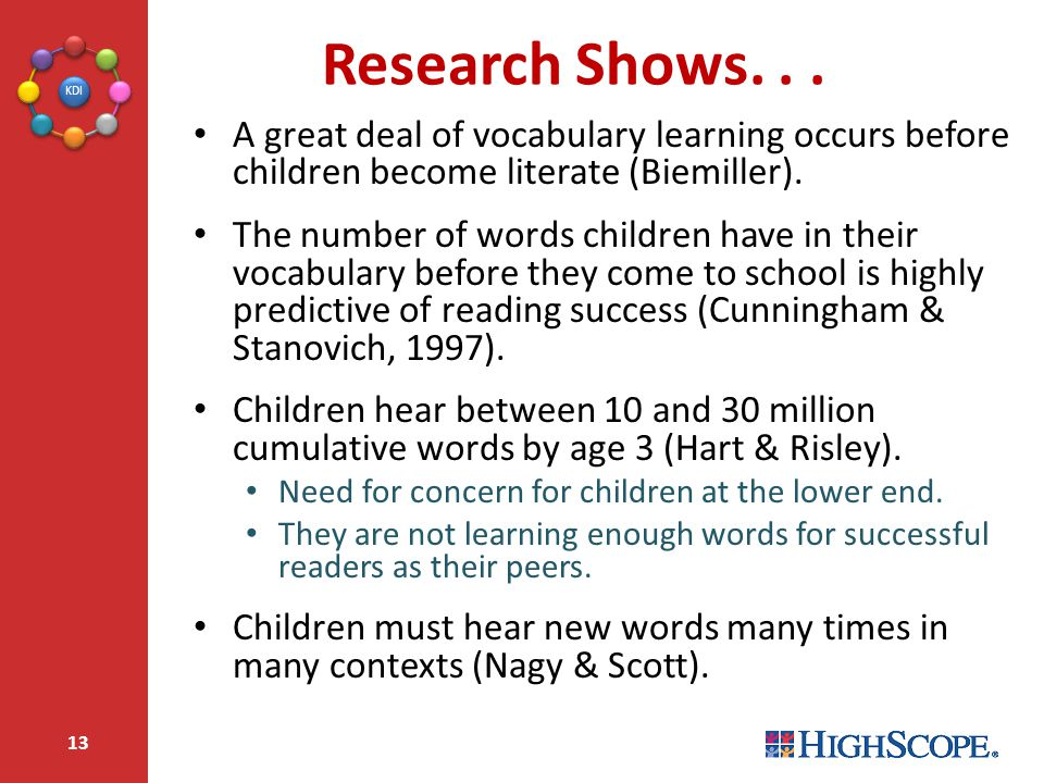Research Shows. . . A great deal of vocabulary learning occurs before children become literate (Biemiller).