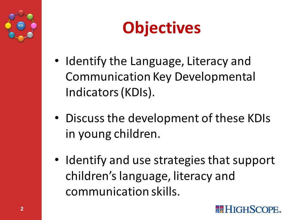 Objectives Identify the Language, Literacy and Communication Key Developmental Indicators (KDIs).