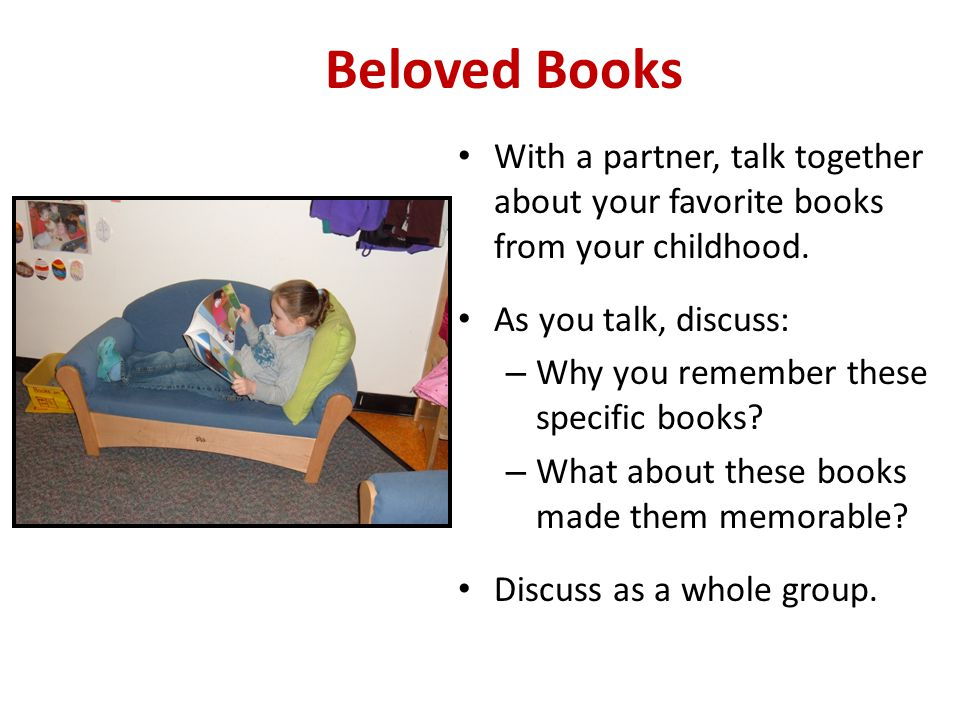 Beloved Books With a partner, talk together about your favorite books from your childhood. As you talk, discuss: