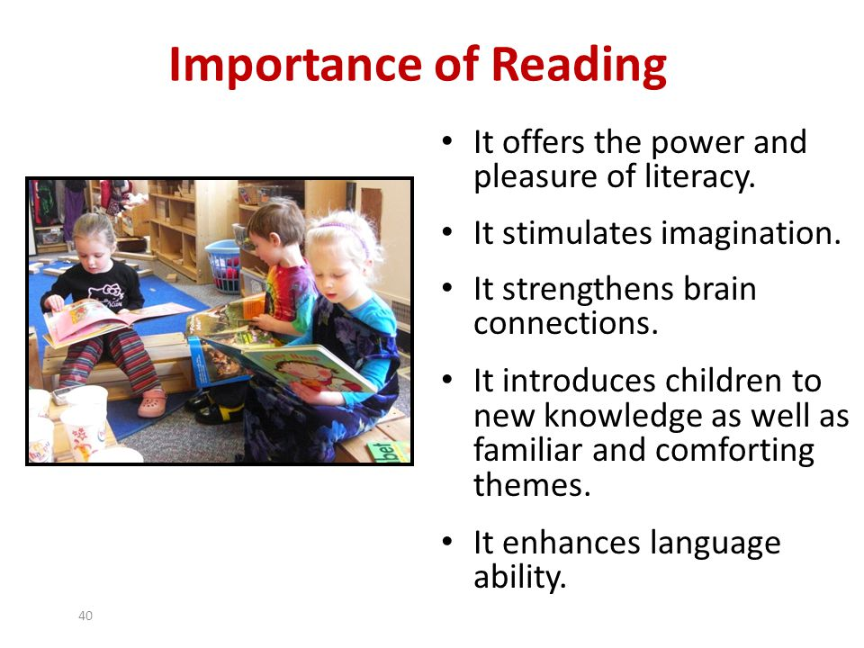 Importance of Reading It offers the power and pleasure of literacy.