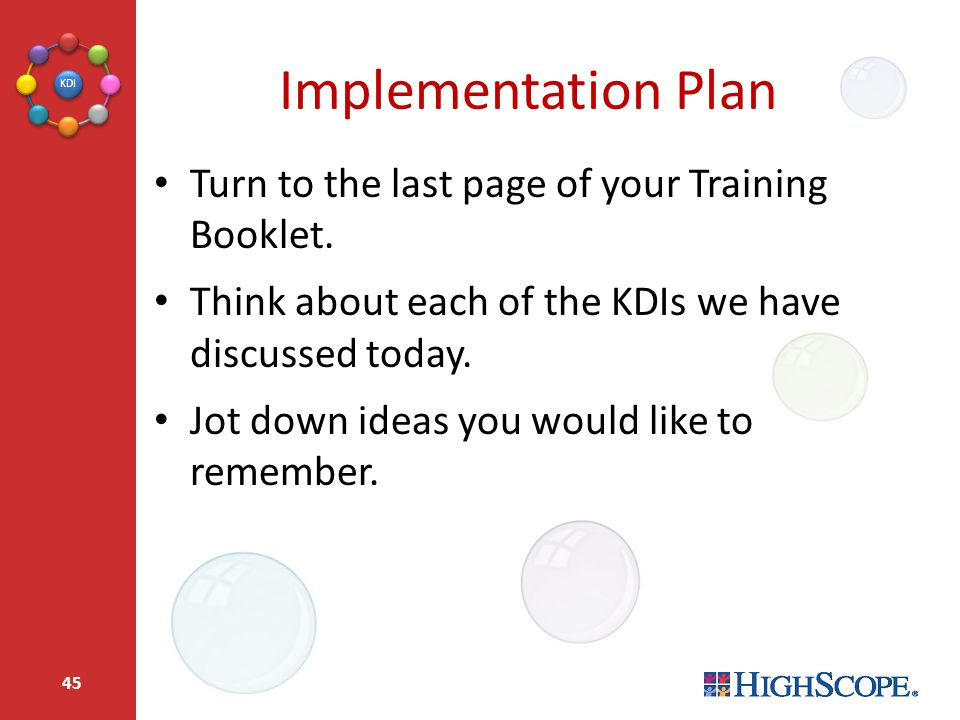 Implementation Plan Turn to the last page of your Training Booklet.