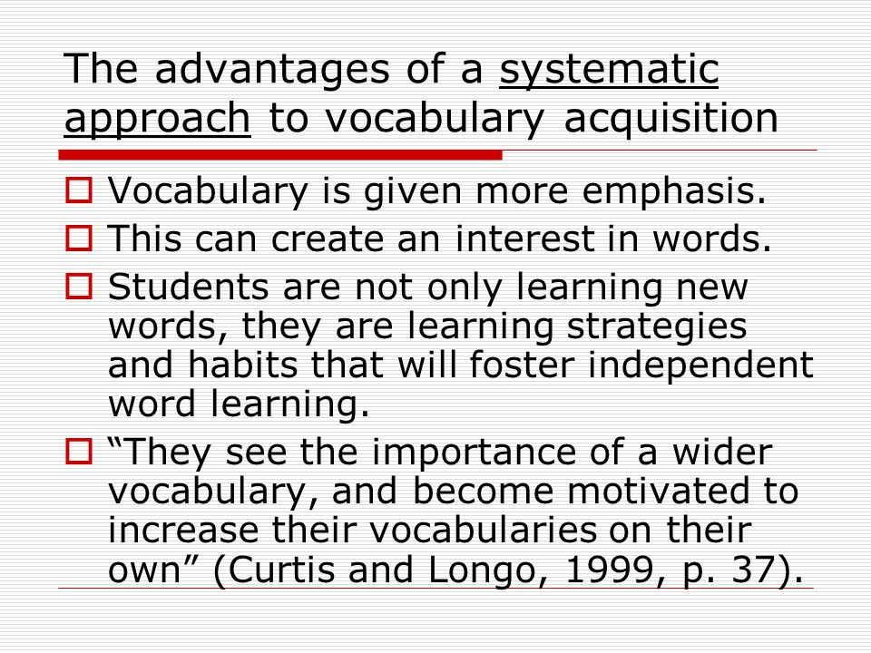 The advantages of a systematic approach to vocabulary acquisition