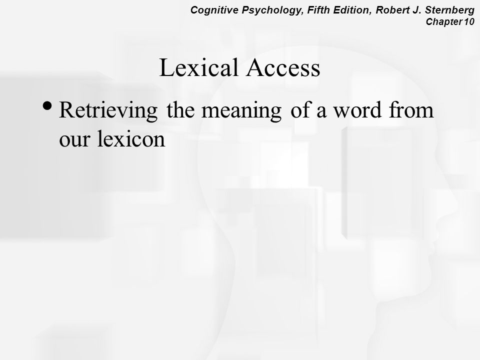 Lexical Access Retrieving the meaning of a word from our lexicon