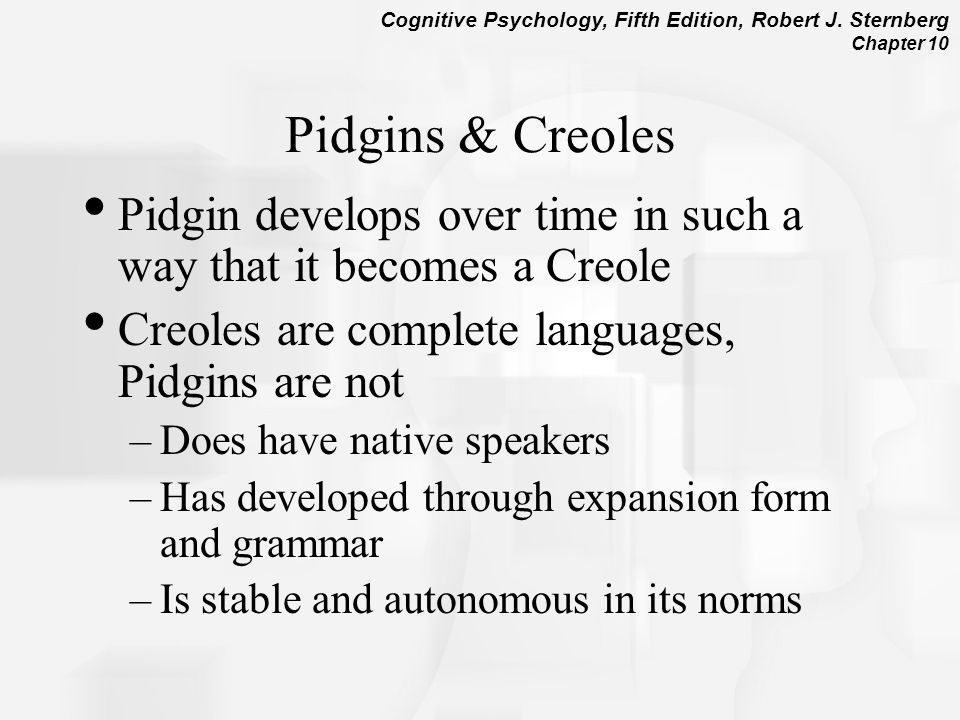 Pidgins & Creoles Pidgin develops over time in such a way that it becomes a Creole. Creoles are complete languages, Pidgins are not.