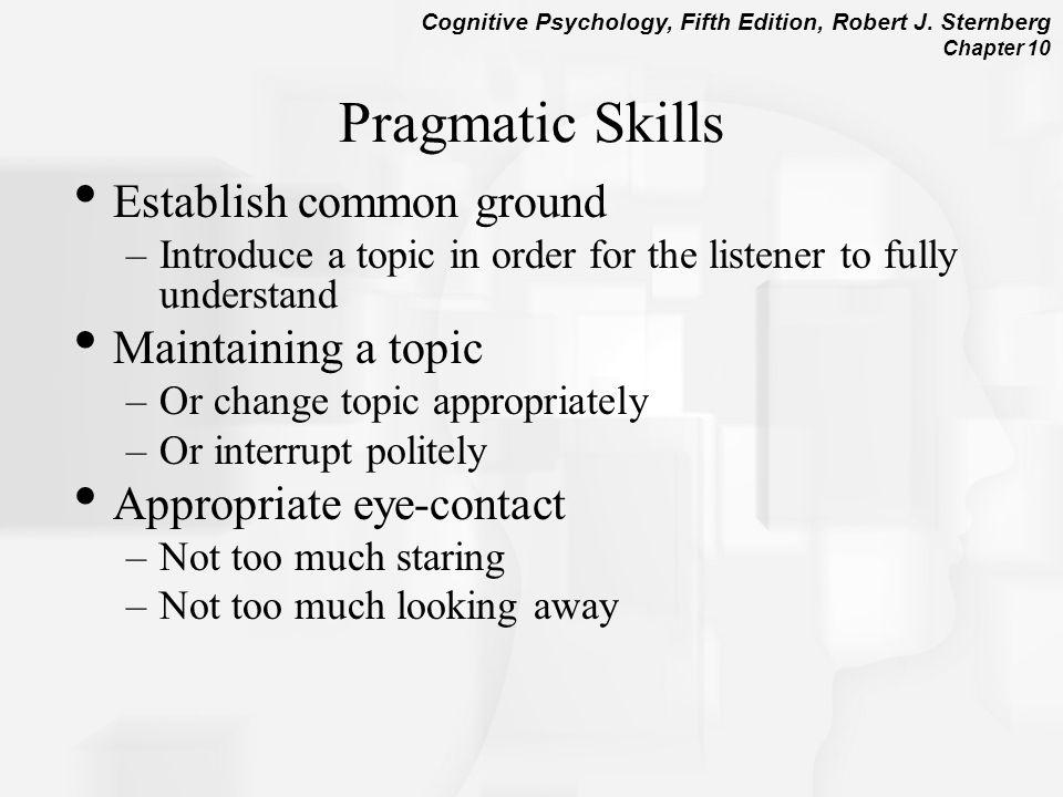 Pragmatic Skills Establish common ground Maintaining a topic