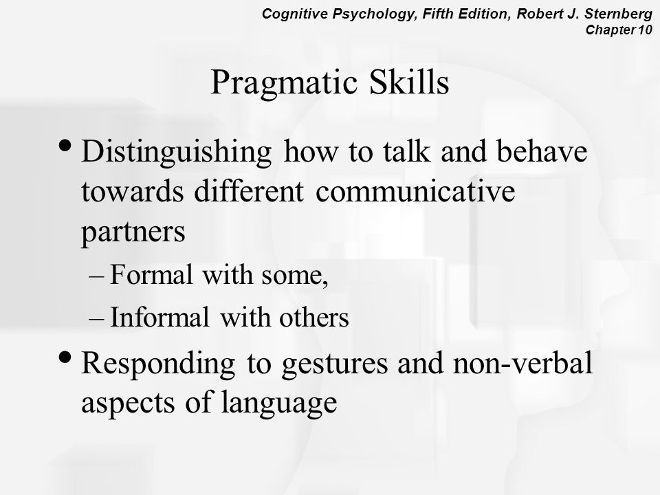 Pragmatic Skills Distinguishing how to talk and behave towards different communicative partners. Formal with some,