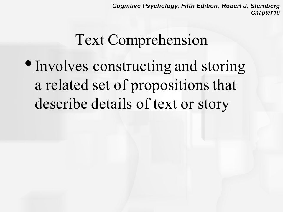 Text Comprehension Involves constructing and storing a related set of propositions that describe details of text or story.