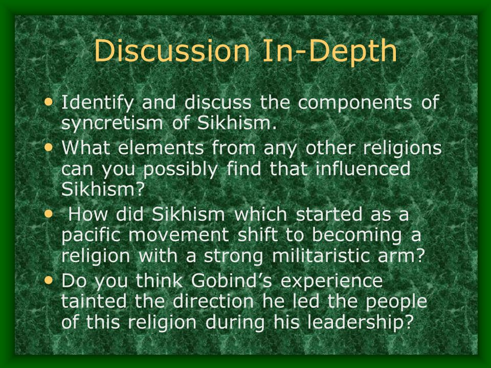 Discussion In-Depth Identify and discuss the components of syncretism of Sikhism.