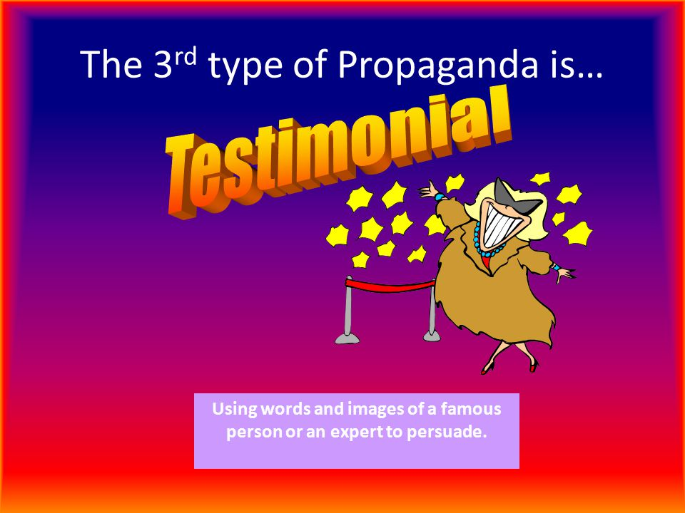 The 3rd type of Propaganda is…