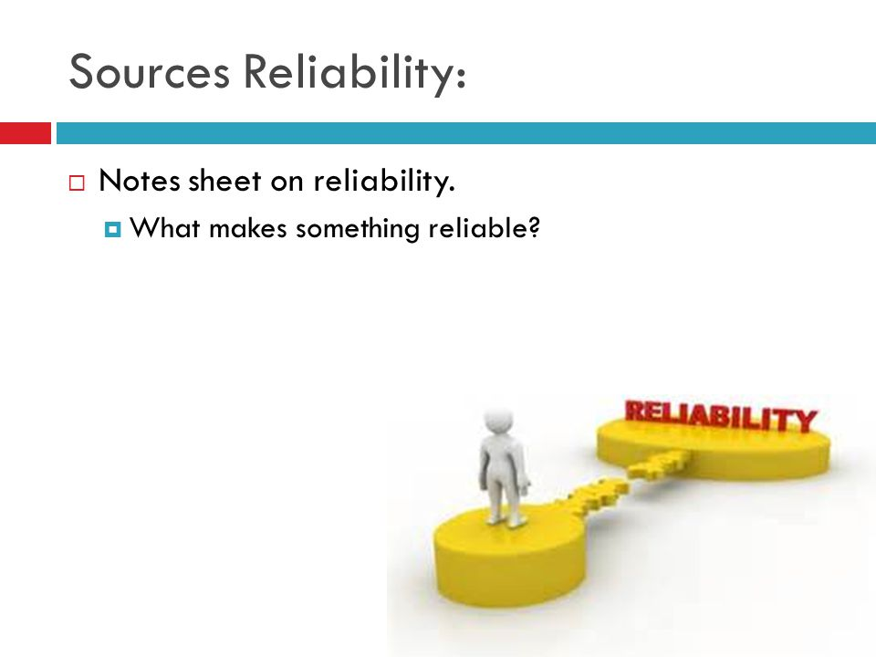 Sources Reliability: Notes sheet on reliability.