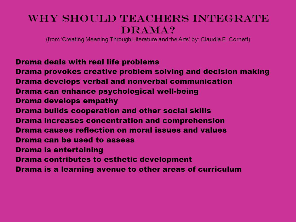 WHY should teachers integrate drama