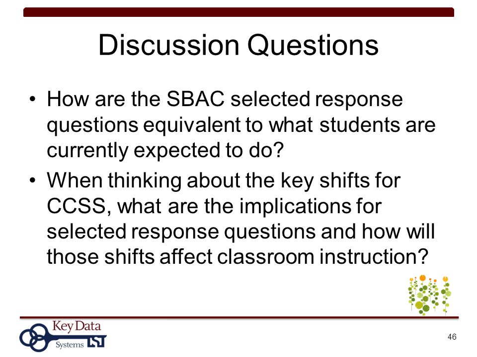 Discussion Questions How are the SBAC selected response questions equivalent to what students are currently expected to do