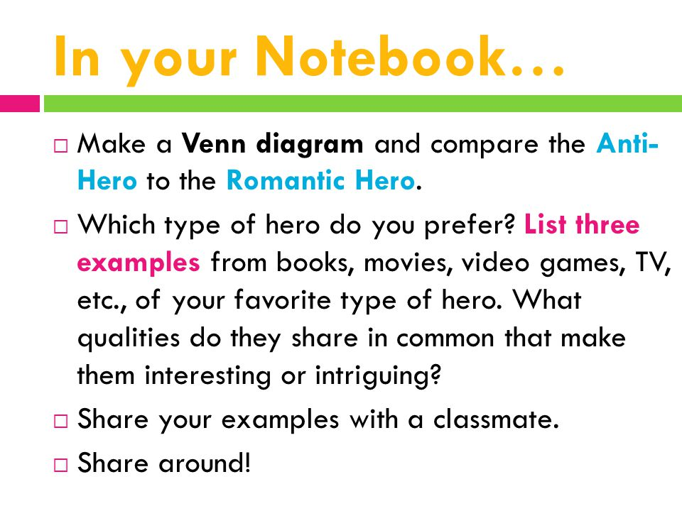 In your Notebook… Make a Venn diagram and compare the Anti- Hero to the Romantic Hero.