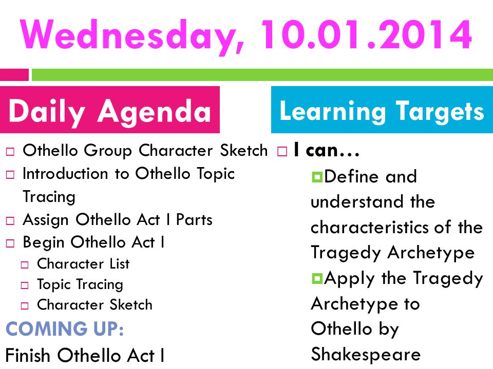 Wednesday, 10.01.2014 Daily Agenda Learning Targets I can… COMING UP: