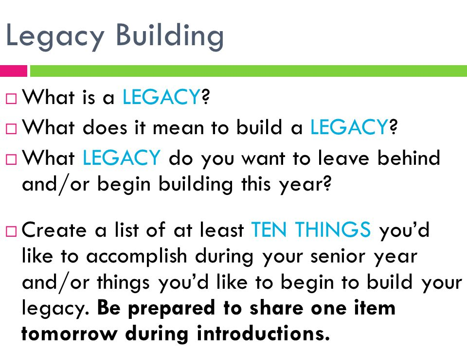 Legacy Building What is a LEGACY What does it mean to build a LEGACY