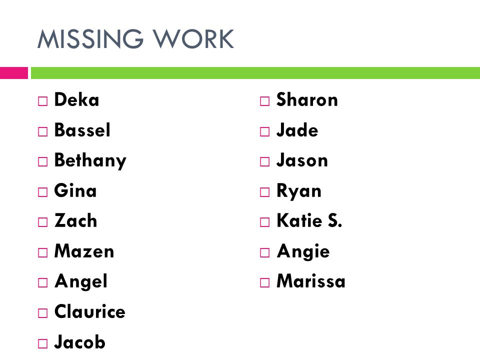 MISSING WORK Deka Bassel Bethany Gina Zach Mazen Angel Claurice Jacob
