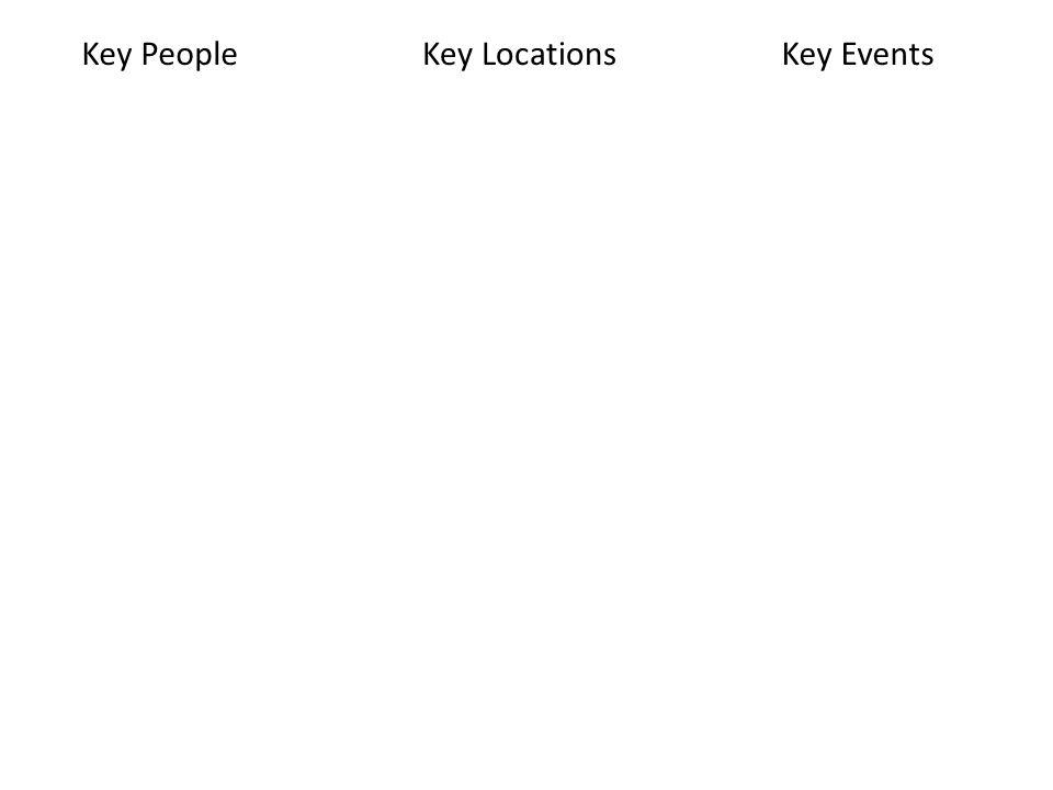 Key People Key Locations Key Events