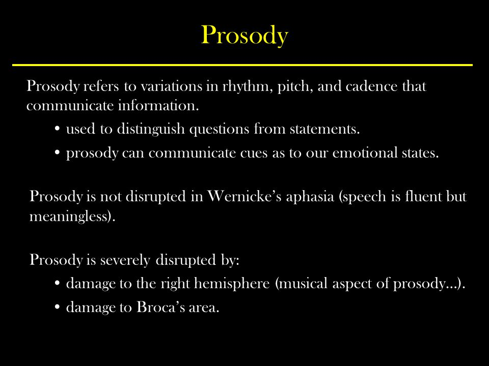 Prosody Prosody refers to variations in rhythm, pitch, and cadence that communicate information. used to distinguish questions from statements.