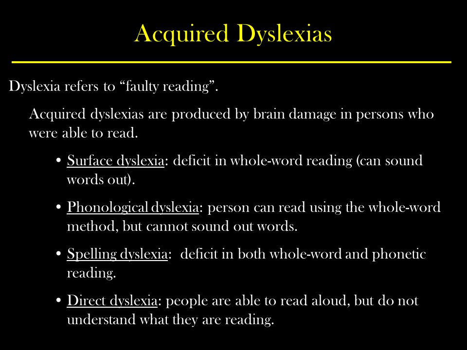 Acquired Dyslexias Dyslexia refers to faulty reading .