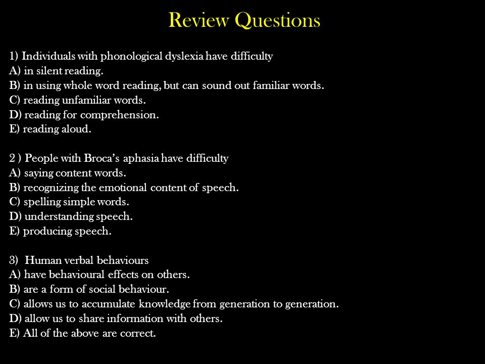 Review Questions 1) Individuals with phonological dyslexia have difficulty. A) in silent reading.