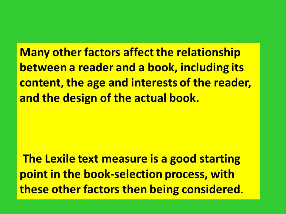 Many other factors affect the relationship between a reader and a book, including its content, the age and interests of the reader, and the design of the actual book.