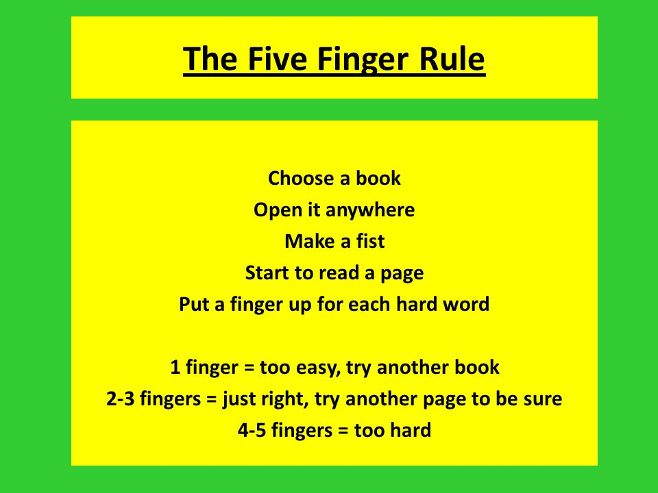 The Five Finger Rule Choose a book Open it anywhere Make a fist