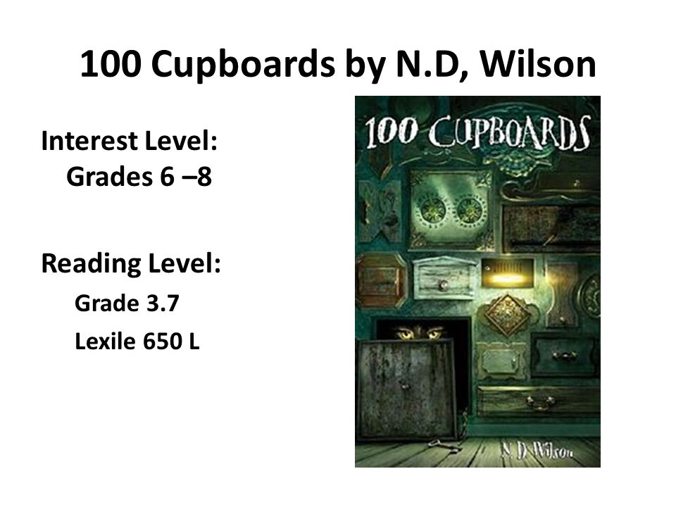 100 Cupboards by N.D, Wilson Interest Level: Grades 6 –8