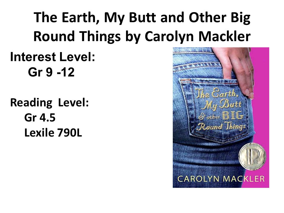 The Earth, My Butt and Other Big Round Things by Carolyn Mackler