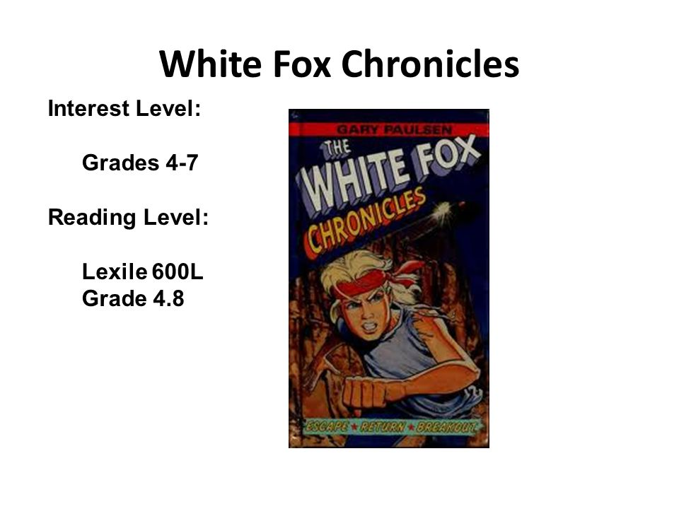 White Fox Chronicles Interest Level: Grades 4-7 Reading Level:
