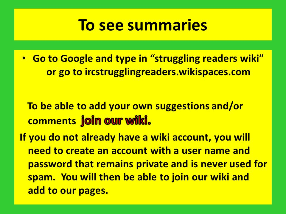 To see summaries Go to Google and type in struggling readers wiki or go to ircstrugglingreaders.wikispaces.com.