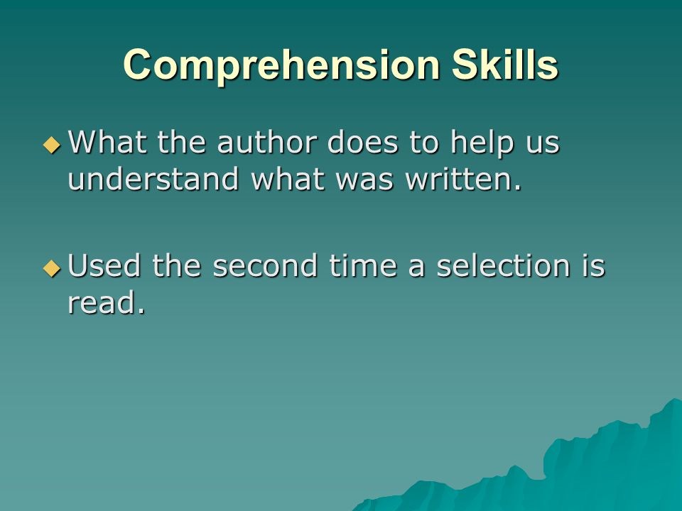Comprehension Skills What the author does to help us understand what was written.