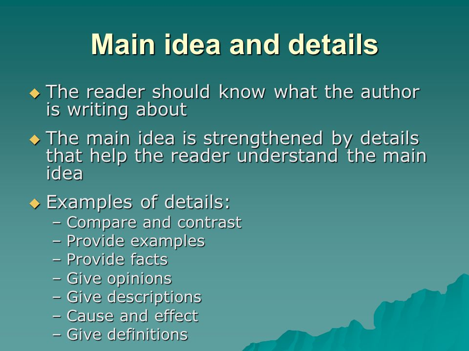 Main idea and details The reader should know what the author is writing about.